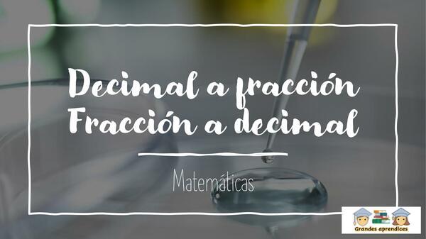 Decimal a fracción y fracción a decimal