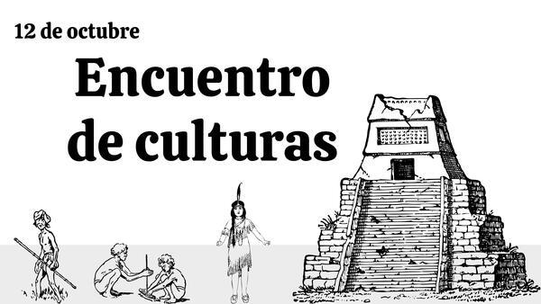 Encuentro de culturas - 12 de octubre - Introducción a conquista de América