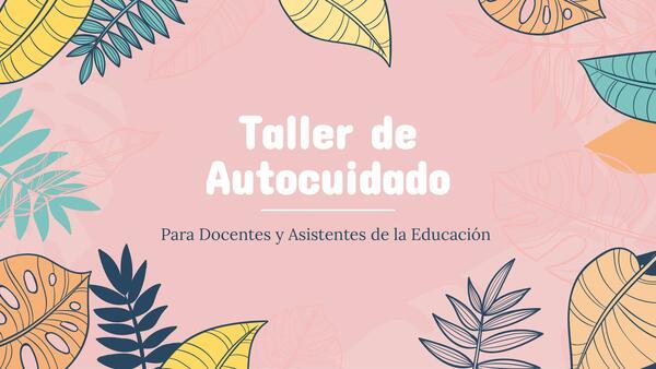 Taller de Autocuidado para Docentes y Asistentes de la Educación