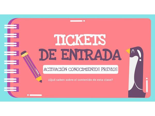 Tickets de entrada ACTIVACIÓN DE CONOCIMIENTOS PREVIOS