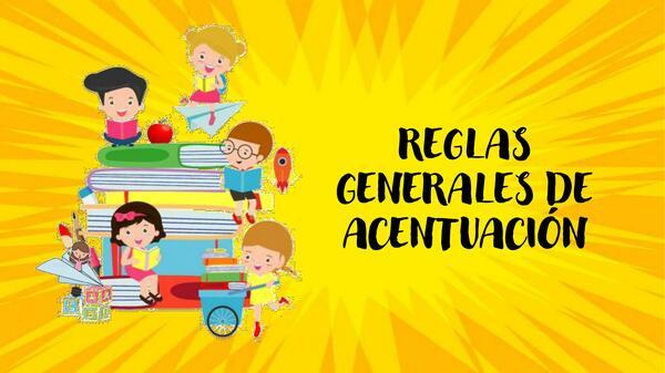REGLAS BASICAS DE ACENTUACIÓN